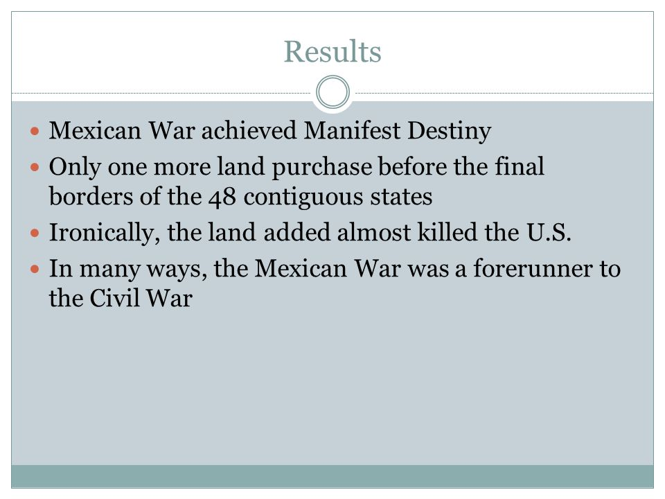 Results Mexican War achieved Manifest Destiny