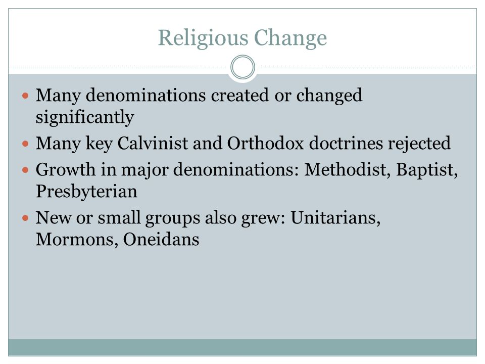 Religious Change Many denominations created or changed significantly