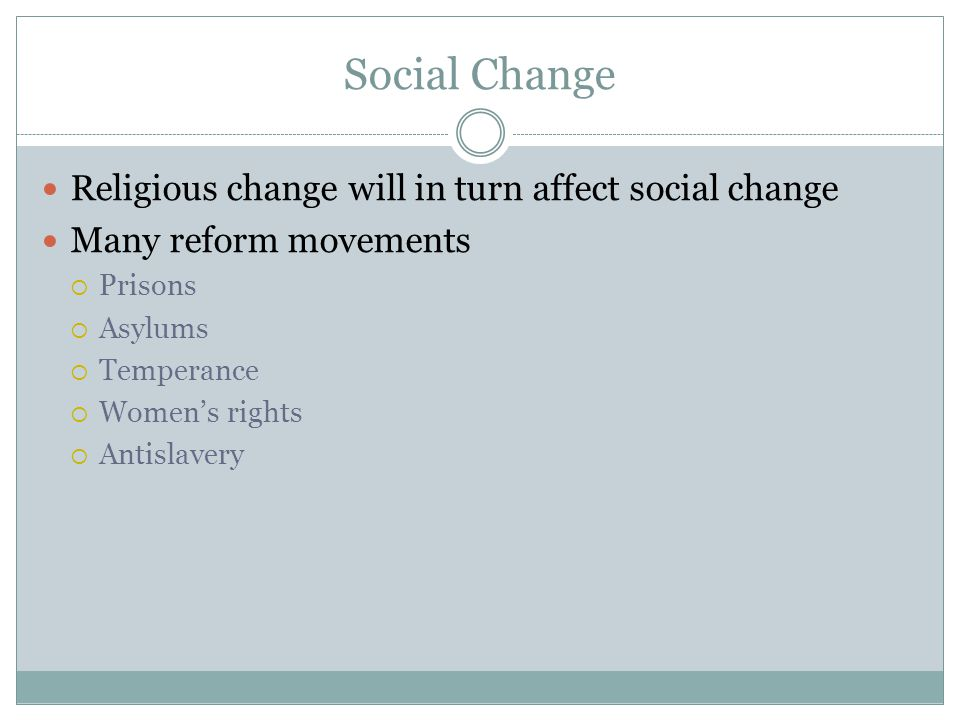 Social Change Religious change will in turn affect social change