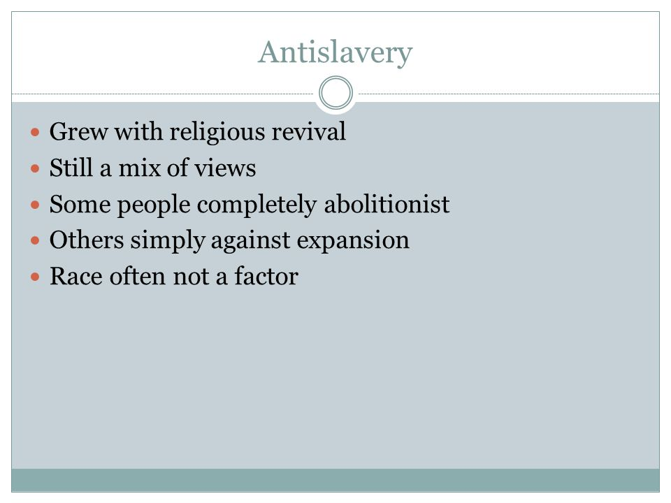 Antislavery Grew with religious revival Still a mix of views