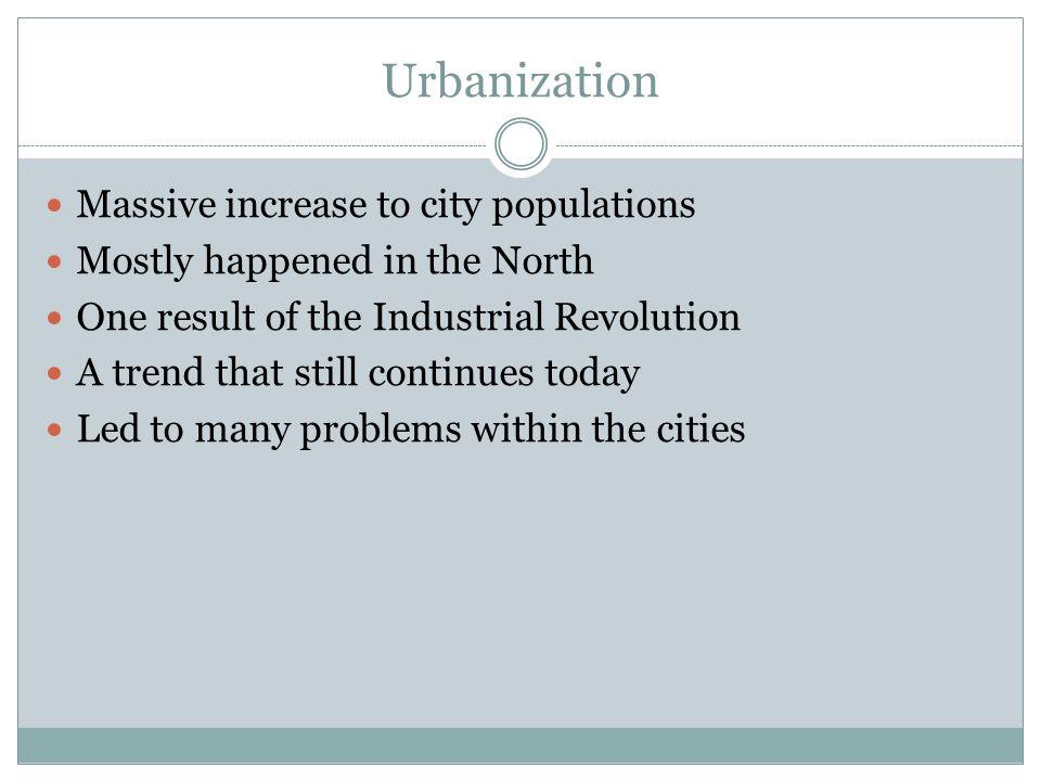 Urbanization Massive increase to city populations
