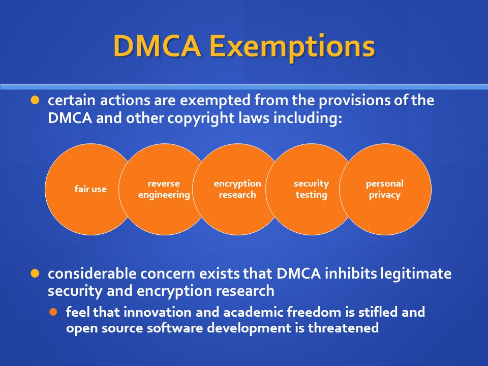 DMCA Exemptions certain actions are exempted from the provisions of the DMCA and other copyright laws including: