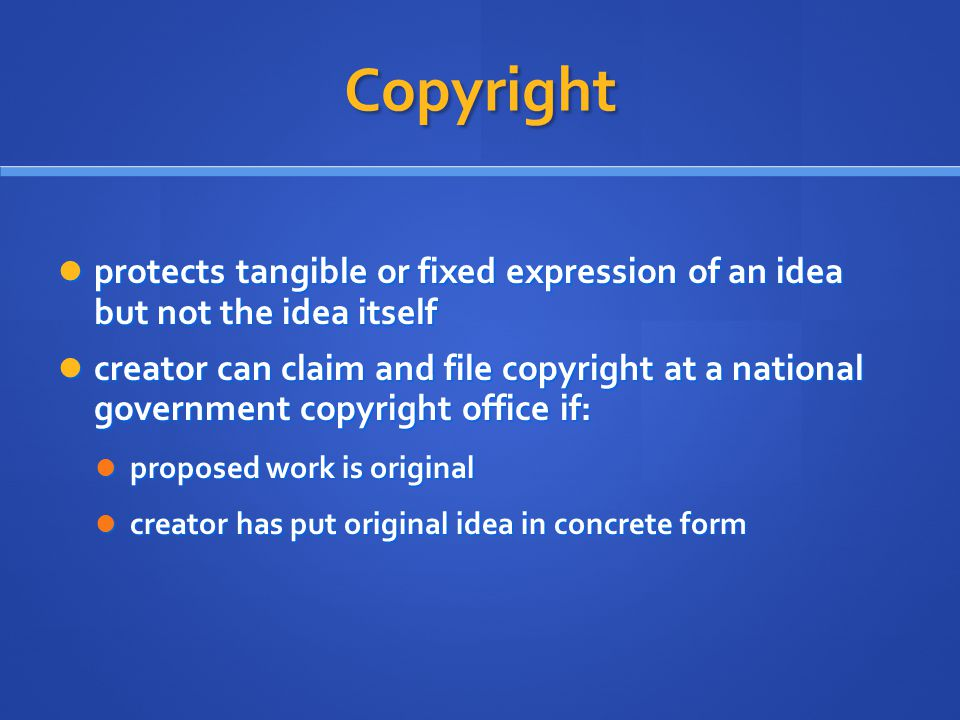 Copyright protects tangible or fixed expression of an idea but not the idea itself.