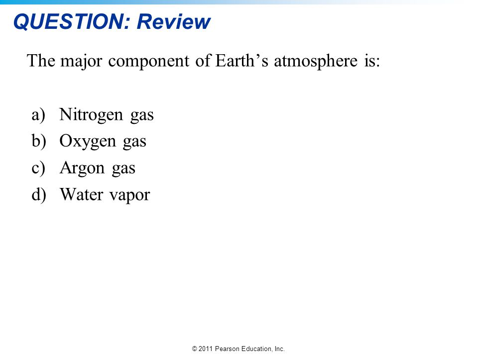 QUESTION: Review The major component of Earth's atmosphere is: