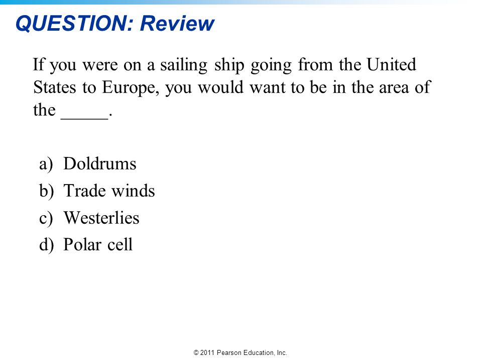 QUESTION: Review If you were on a sailing ship going from the United States to Europe, you would want to be in the area of the _____.