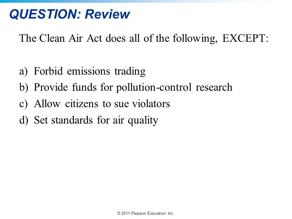 QUESTION: Review The Clean Air Act does all of the following, EXCEPT: