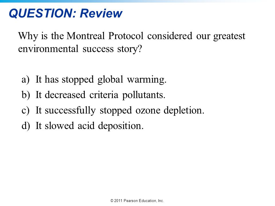 QUESTION: Review Why is the Montreal Protocol considered our greatest environmental success story It has stopped global warming.