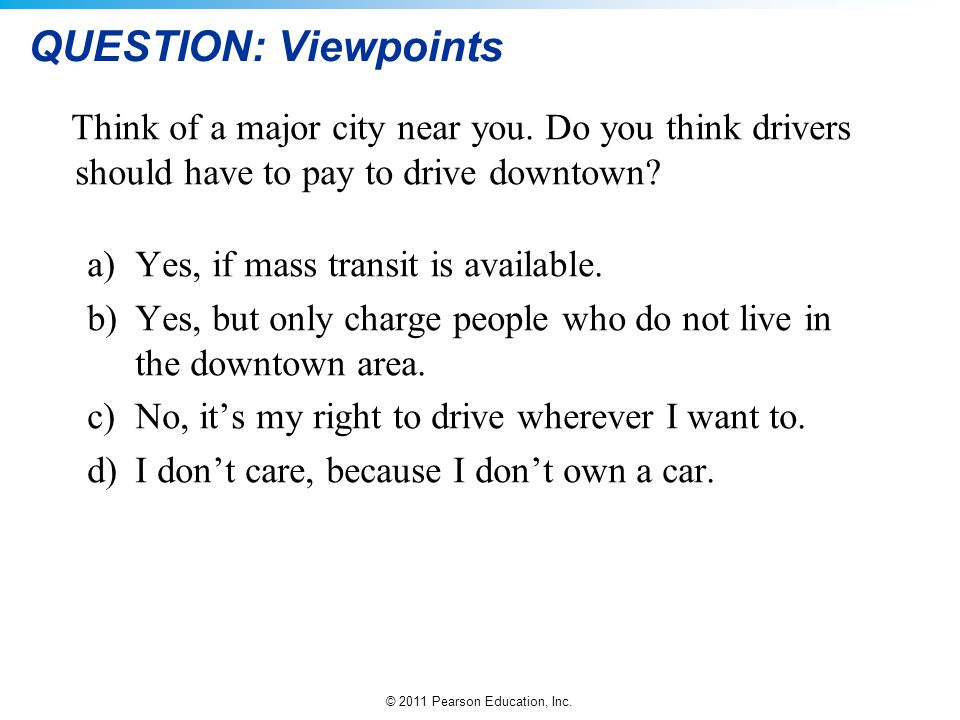 QUESTION: Viewpoints Think of a major city near you. Do you think drivers should have to pay to drive downtown