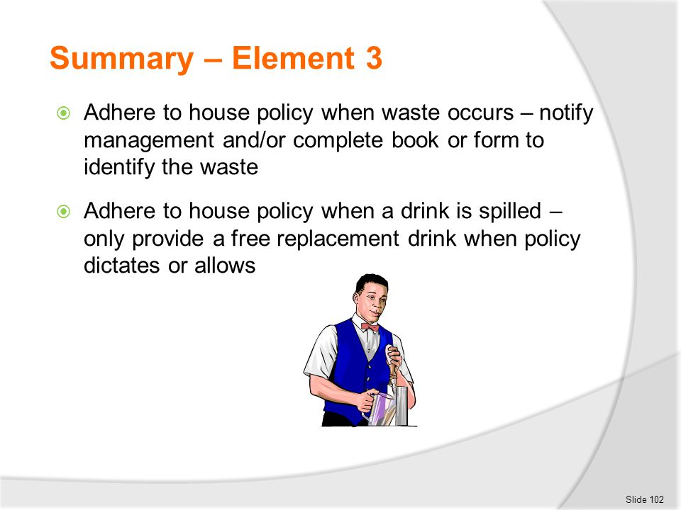Summary – Element 3 Adhere to house policy when waste occurs – notify management and/or complete book or form to identify the waste.