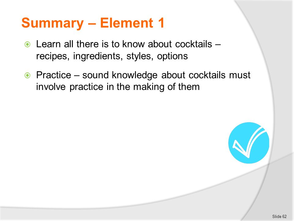 Summary – Element 1 Learn all there is to know about cocktails – recipes, ingredients, styles, options.