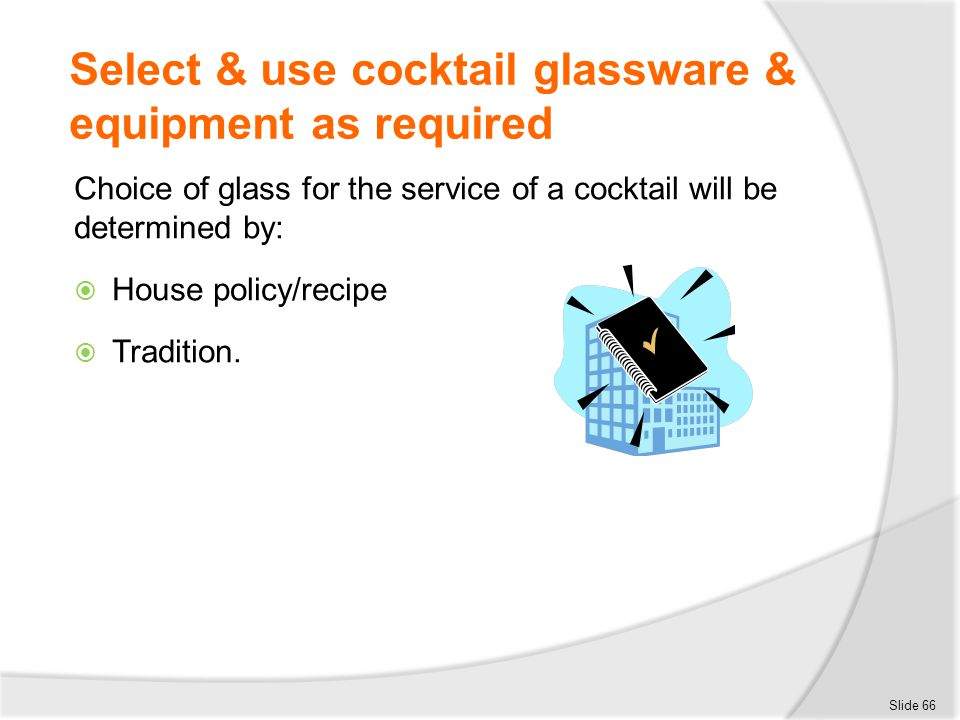 Select & use cocktail glassware & equipment as required