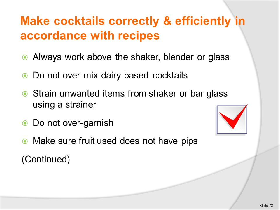 Make cocktails correctly & efficiently in accordance with recipes