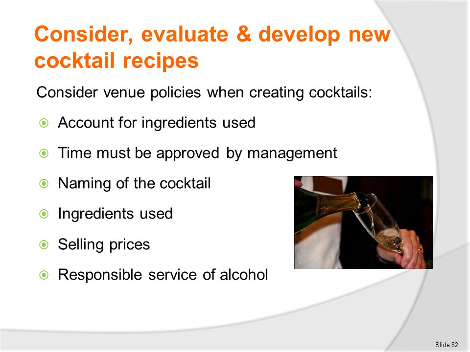 Consider, evaluate & develop new cocktail recipes