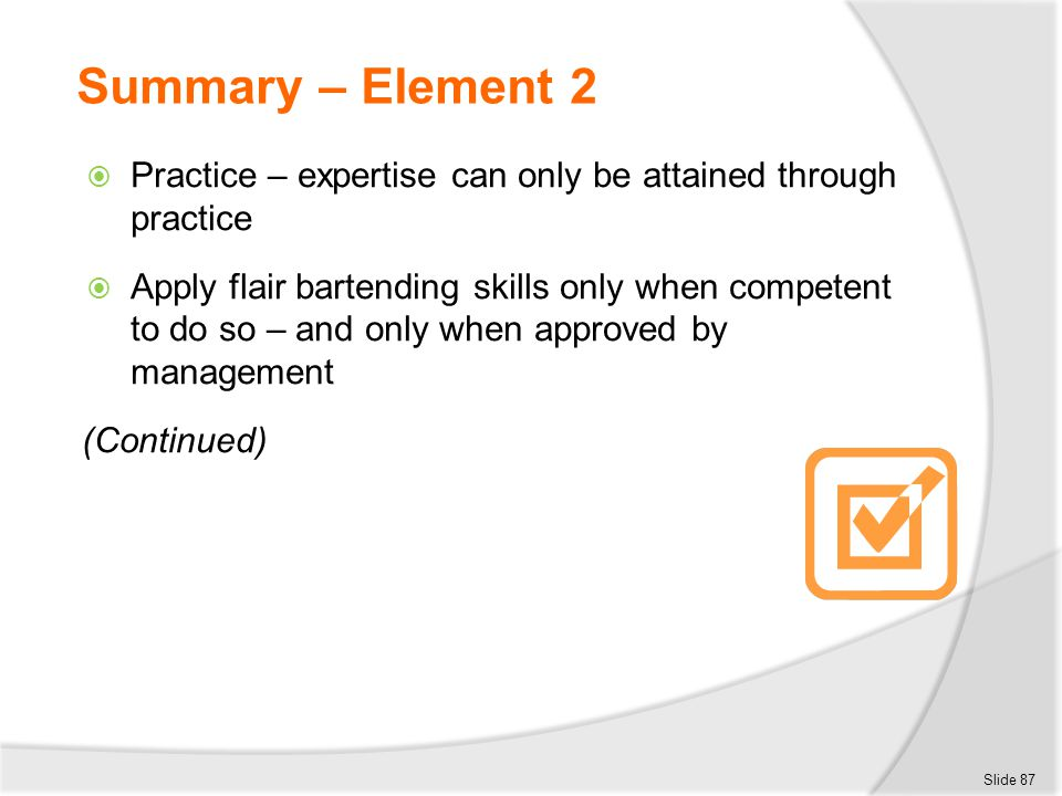 Summary – Element 2 Practice – expertise can only be attained through practice.