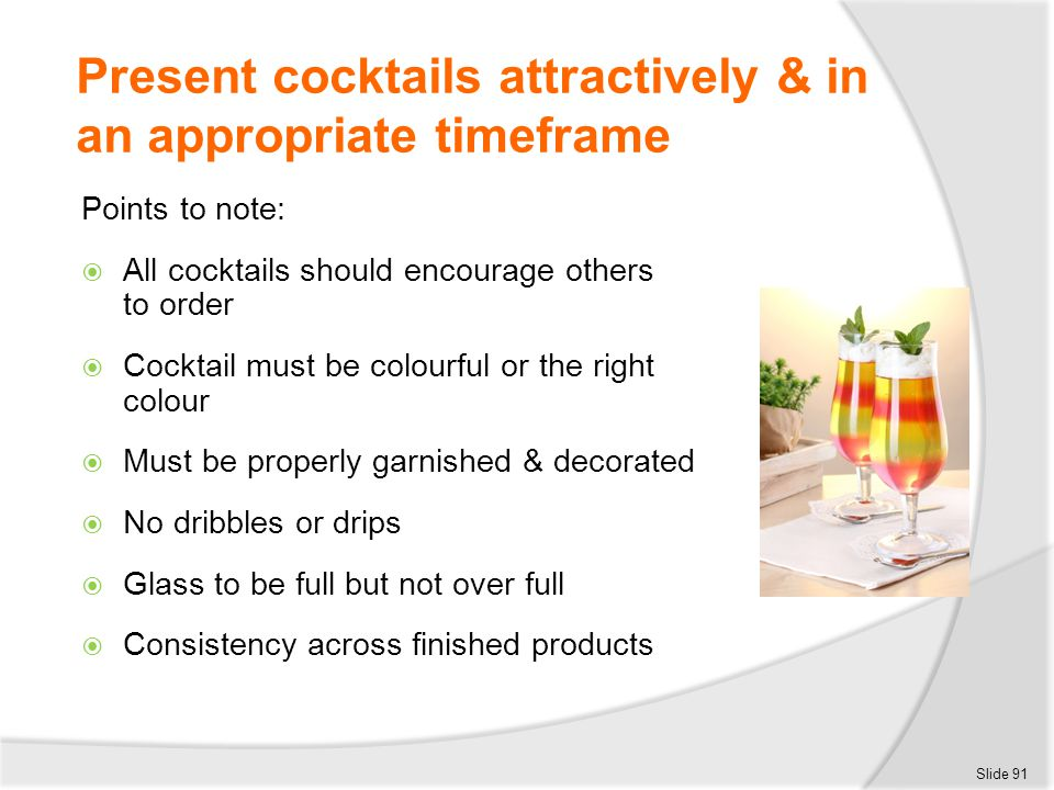 Present cocktails attractively & in an appropriate timeframe