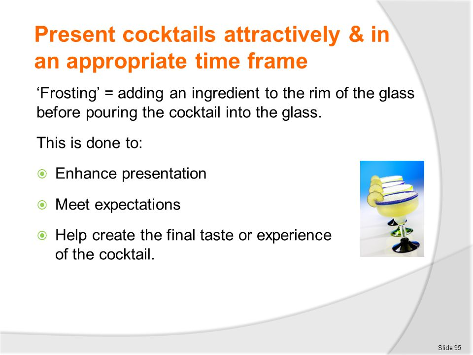 Present cocktails attractively & in an appropriate time frame