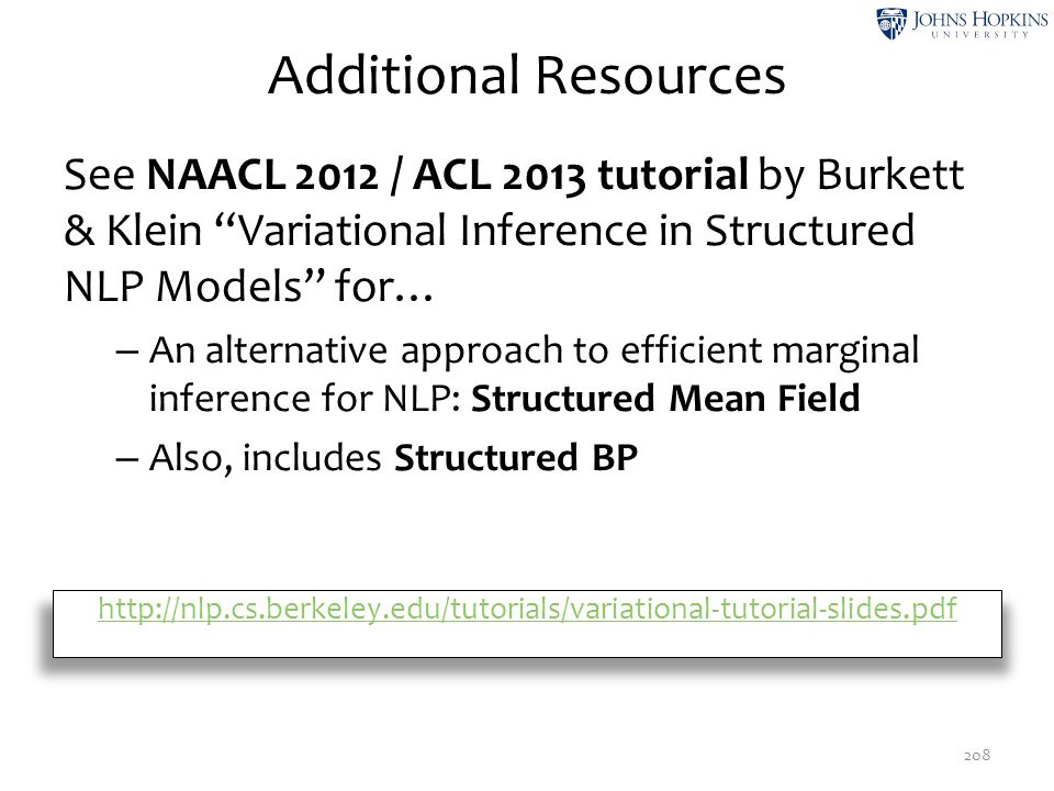Additional Resources See NAACL 2012 / ACL 2013 tutorial by Burkett & Klein Variational Inference in Structured NLP Models for…