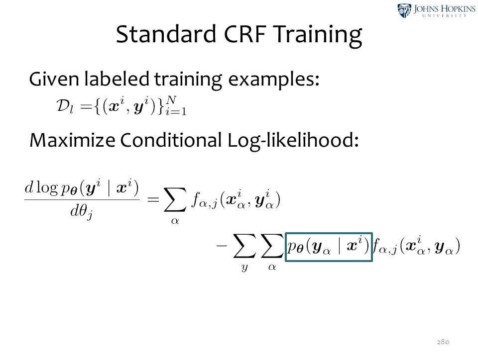 Standard CRF Training Given labeled training examples: Maximize Conditional Log-likelihood: