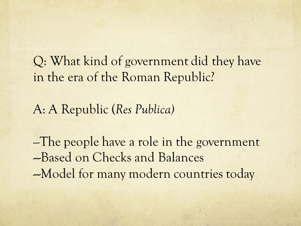 Q: What kind of government did they have in the era of the Roman Republic.