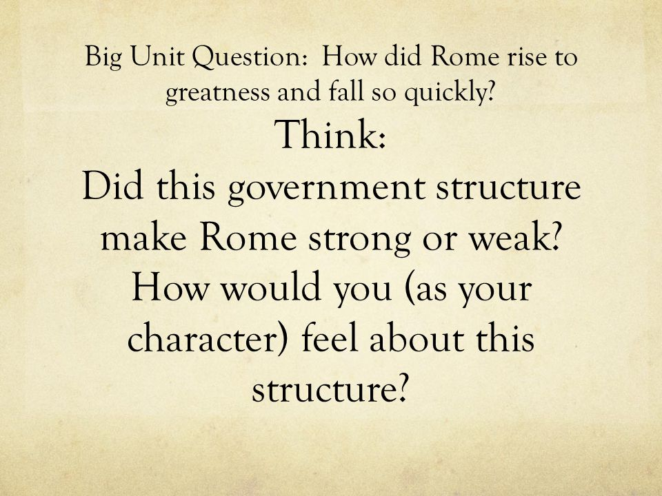 Big Unit Question: How did Rome rise to greatness and fall so quickly