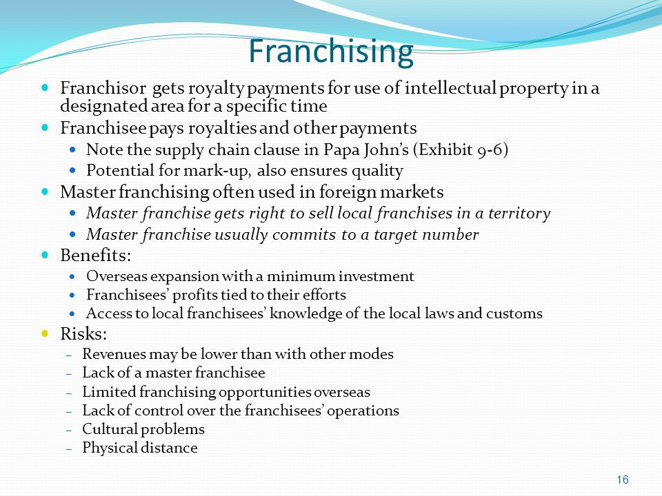 Franchising Franchisor gets royalty payments for use of intellectual property in a designated area for a specific time.
