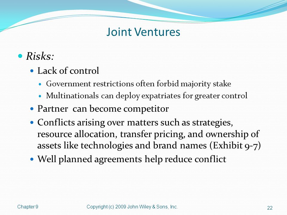 Joint Ventures Risks: Lack of control Partner can become competitor