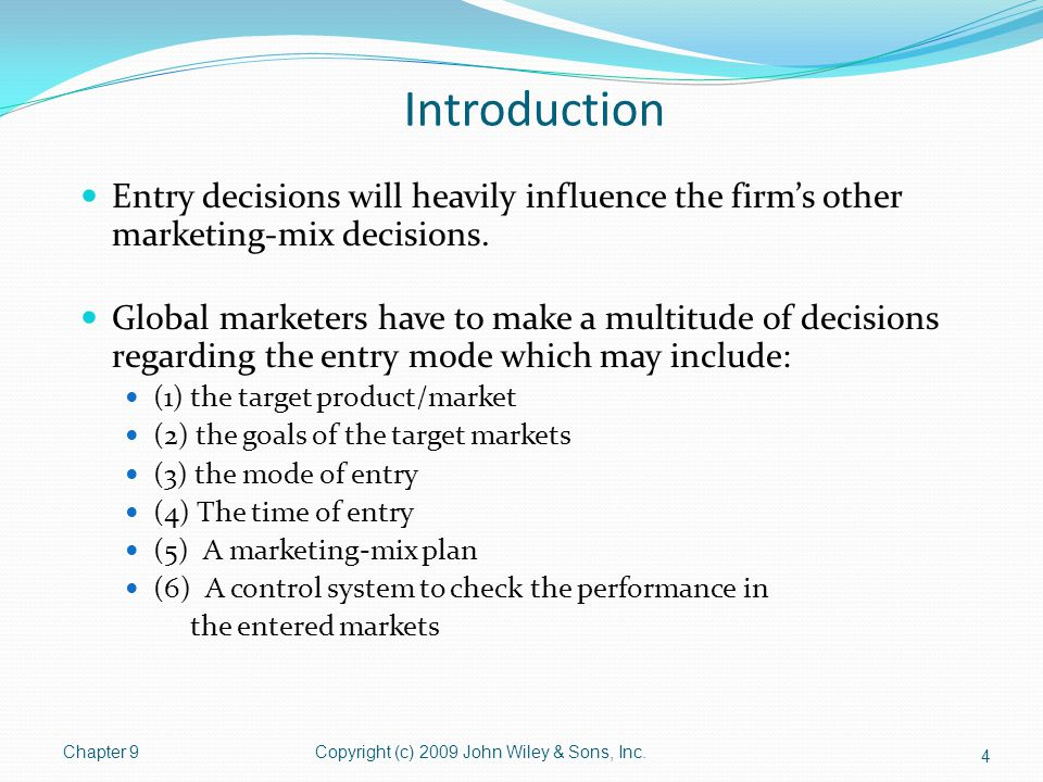 Introduction Entry decisions will heavily influence the firm's other marketing-mix decisions.
