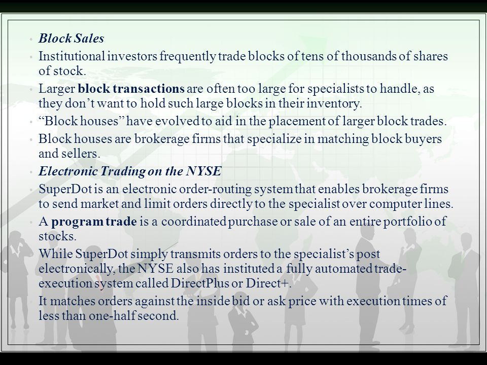 Block Sales Institutional investors frequently trade blocks of tens of thousands of shares of stock.
