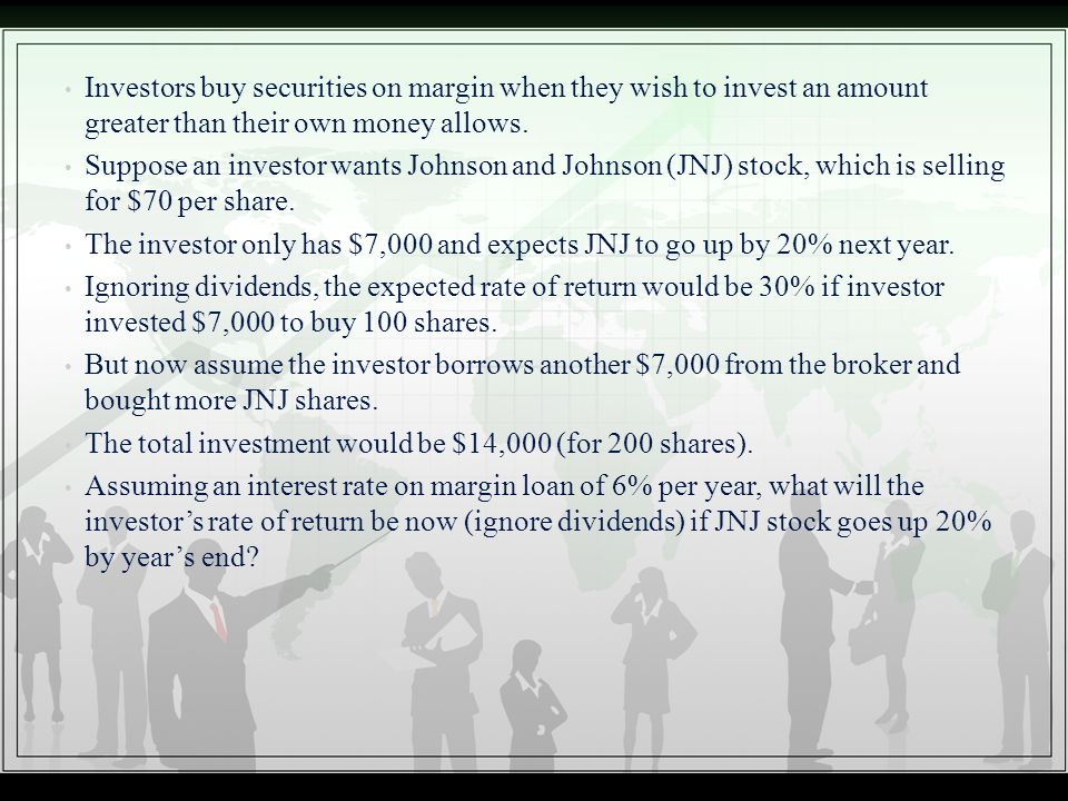 Investors buy securities on margin when they wish to invest an amount greater than their own money allows.