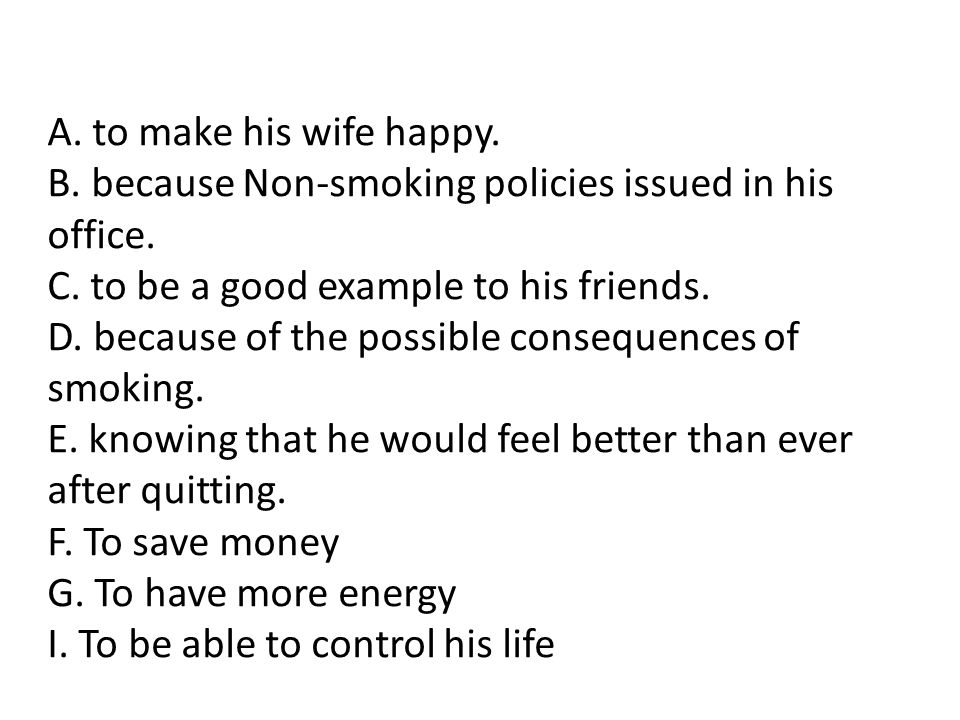 A. to make his wife happy. B. because Non-smoking policies issued in his office. C. to be a good example to his friends.