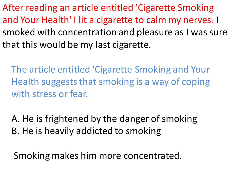 After reading an article entitled Cigarette Smoking and Your Health I lit a cigarette to calm my nerves. I smoked with concentration and pleasure as I was sure that this would be my last cigarette.