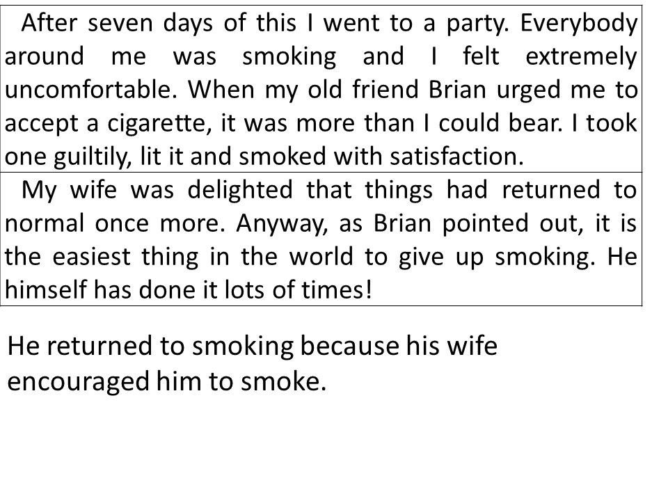 He returned to smoking because his wife encouraged him to smoke.