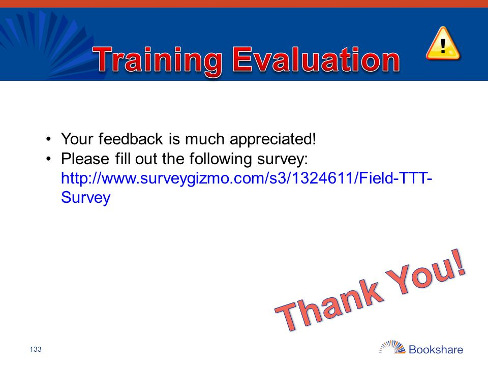 Thank You! Training Evaluation Your feedback is much appreciated!
