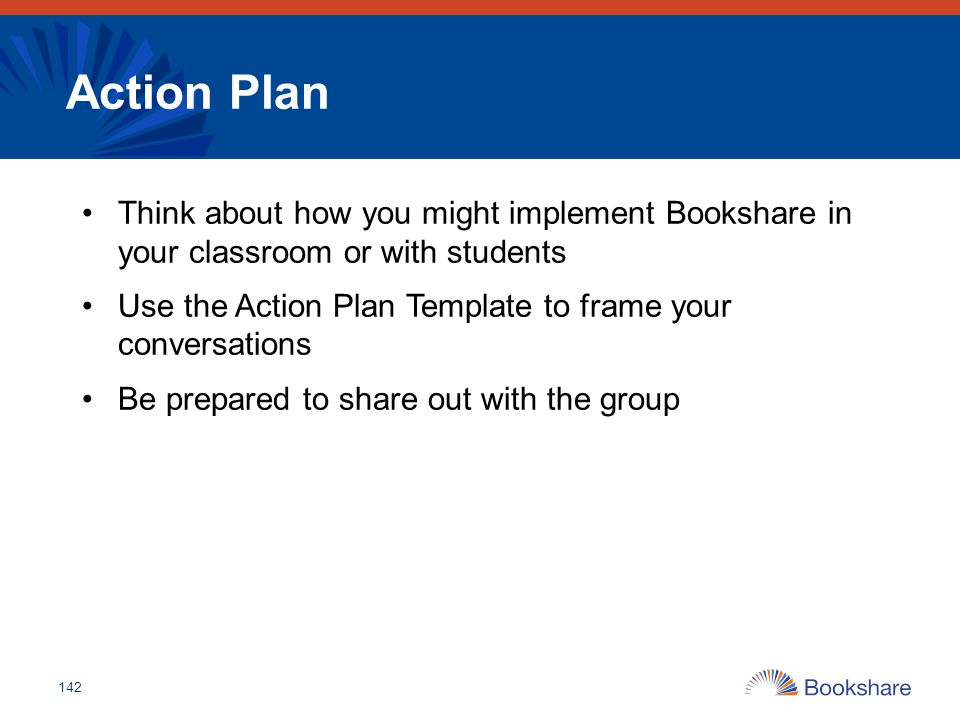 Action Plan Think about how you might implement Bookshare in your classroom or with students.