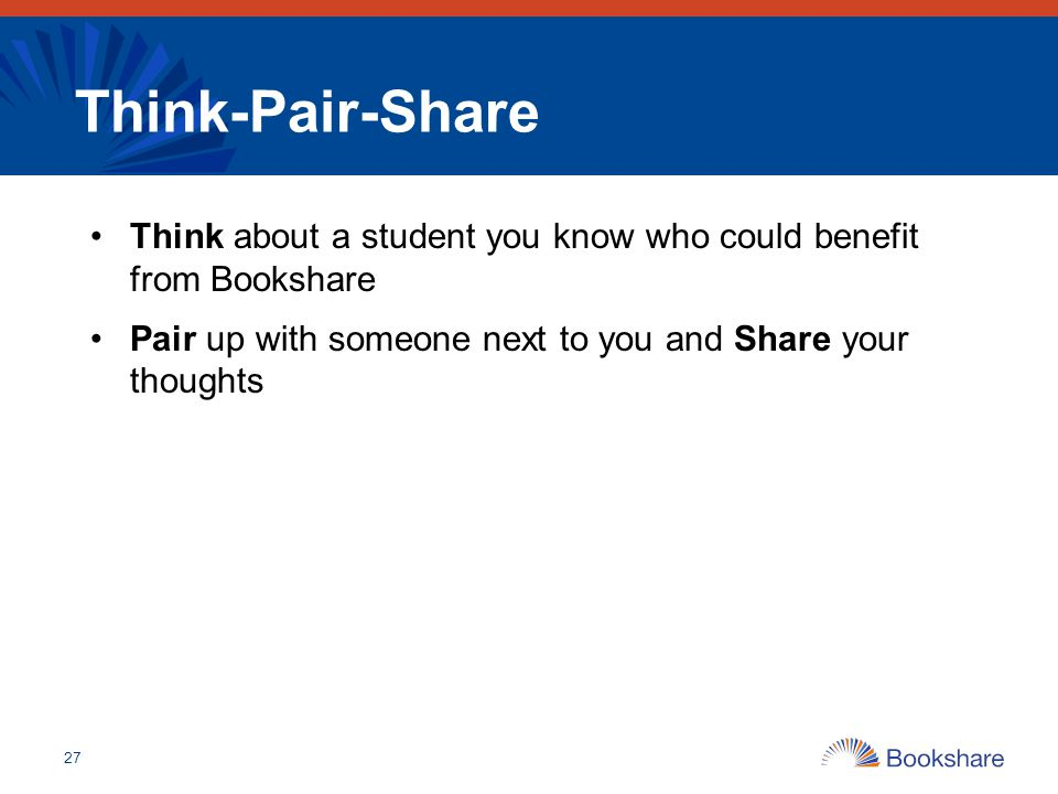 Think-Pair-Share Think about a student you know who could benefit from Bookshare.