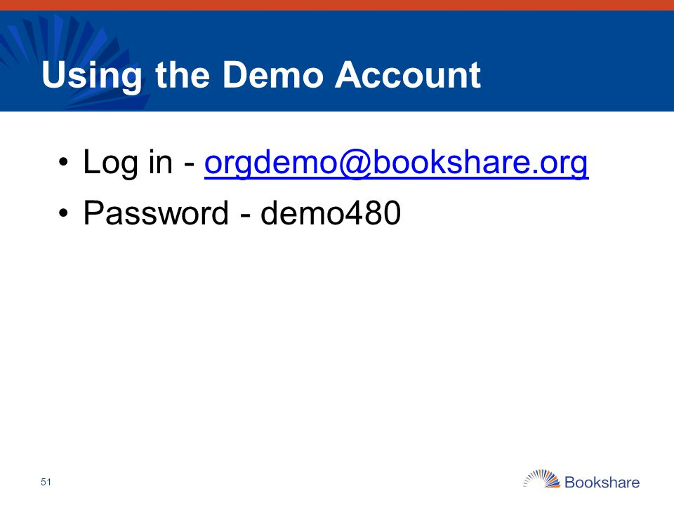 Using the Demo Account Log in - orgdemo@bookshare.org