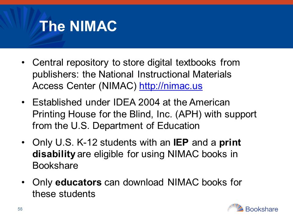 The NIMAC Central repository to store digital textbooks from publishers: the National Instructional Materials Access Center (NIMAC) http://nimac.us.