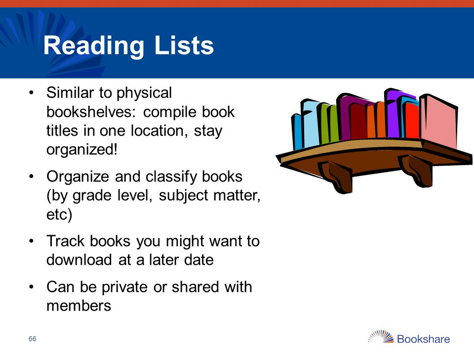 Reading Lists Similar to physical bookshelves: compile book titles in one location, stay organized!