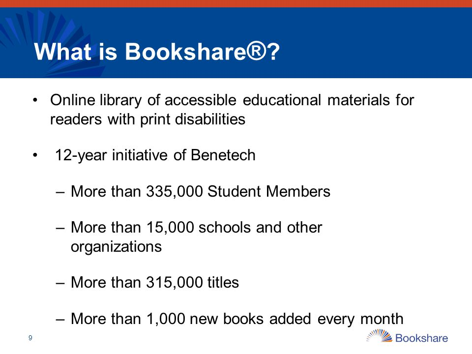What is Bookshare® Online library of accessible educational materials for readers with print disabilities.