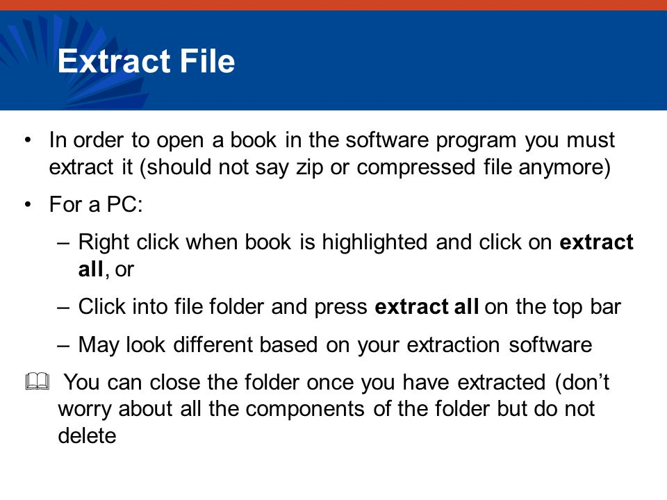 Extract File In order to open a book in the software program you must extract it (should not say zip or compressed file anymore)