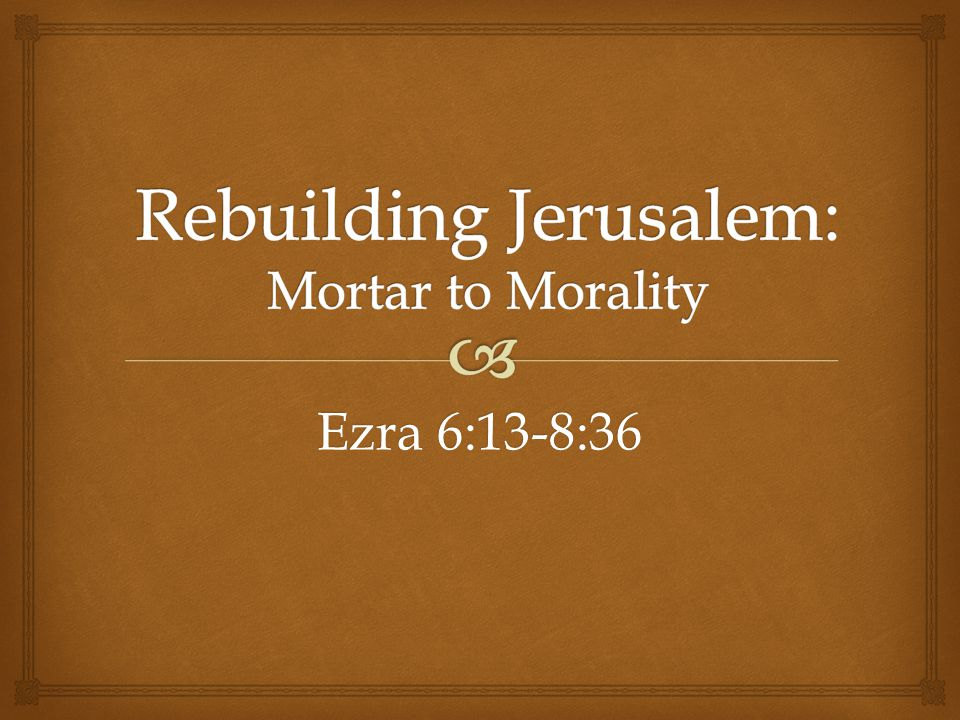 Rebuilding Jerusalem: Mortar to Morality