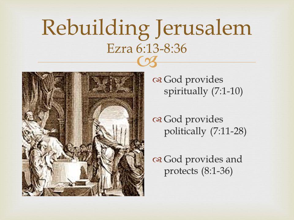 Rebuilding Jerusalem Ezra 6:13-8:36