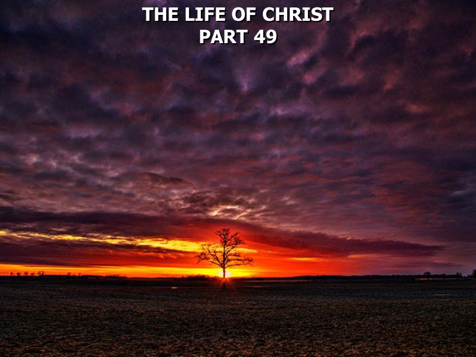 THE LIFE OF CHRIST PART 49