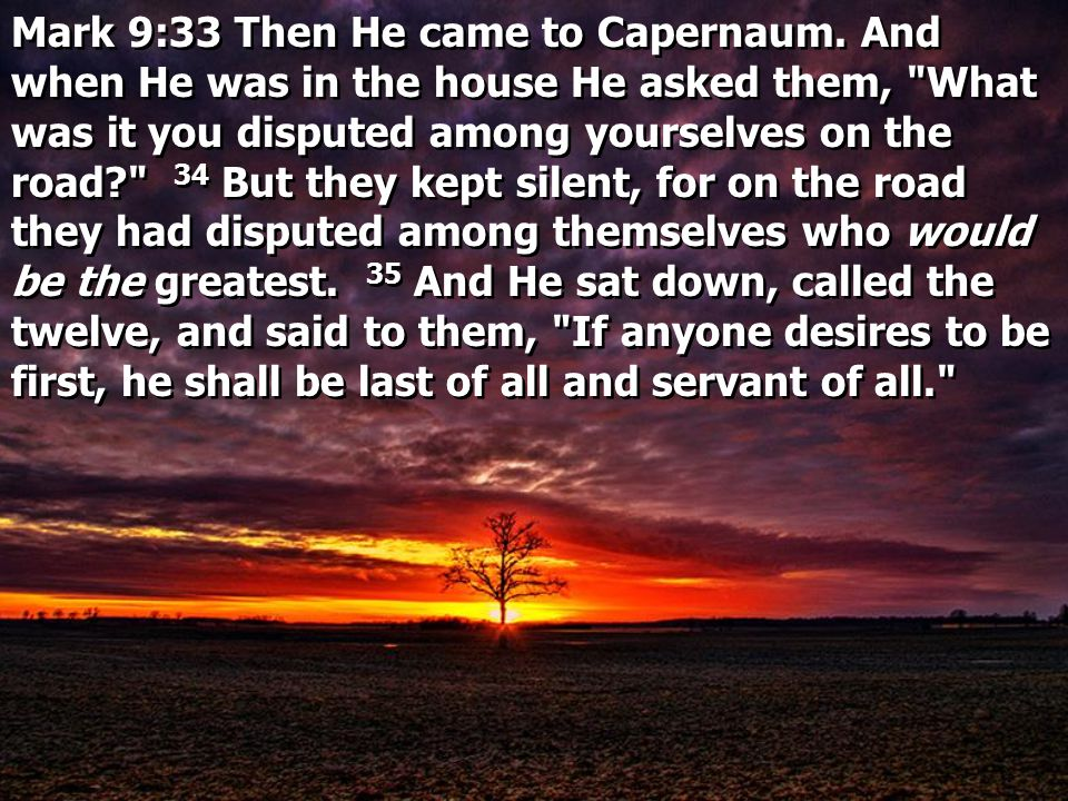 Mark 9:33 Then He came to Capernaum
