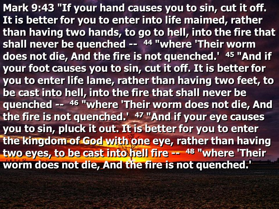 Mark 9:43 If your hand causes you to sin, cut it off