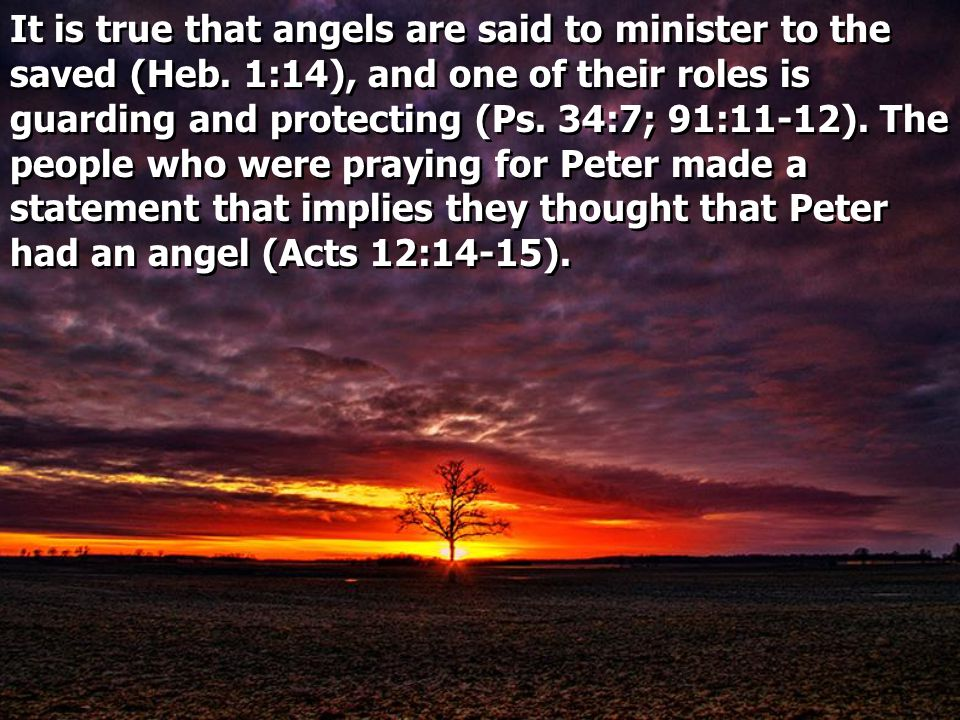 It is true that angels are said to minister to the saved (Heb