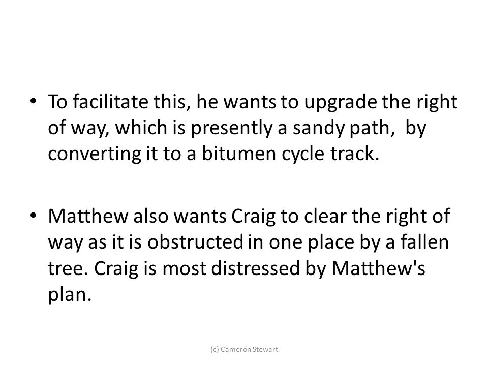 To facilitate this, he wants to upgrade the right of way, which is presently a sandy path, by converting it to a bitumen cycle track.