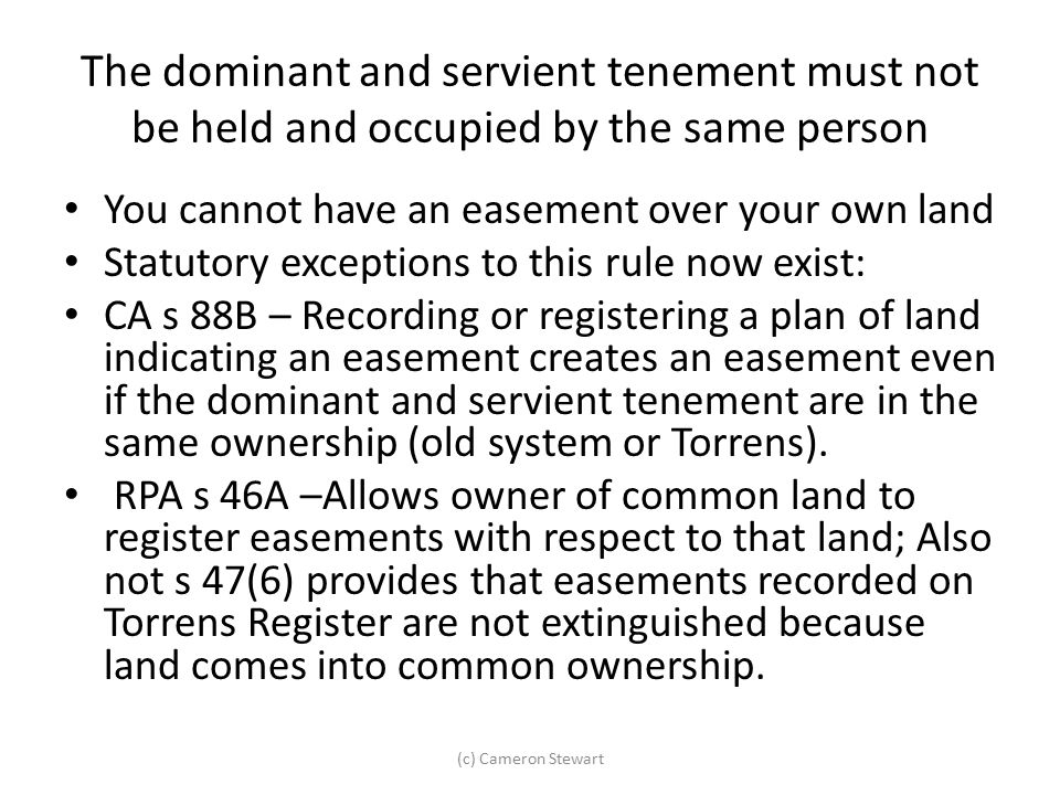 The dominant and servient tenement must not be held and occupied by the same person
