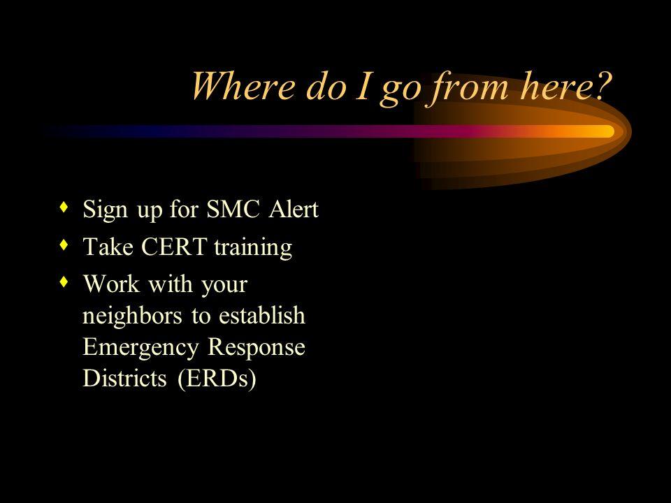 Where do I go from here Sign up for SMC Alert Take CERT training