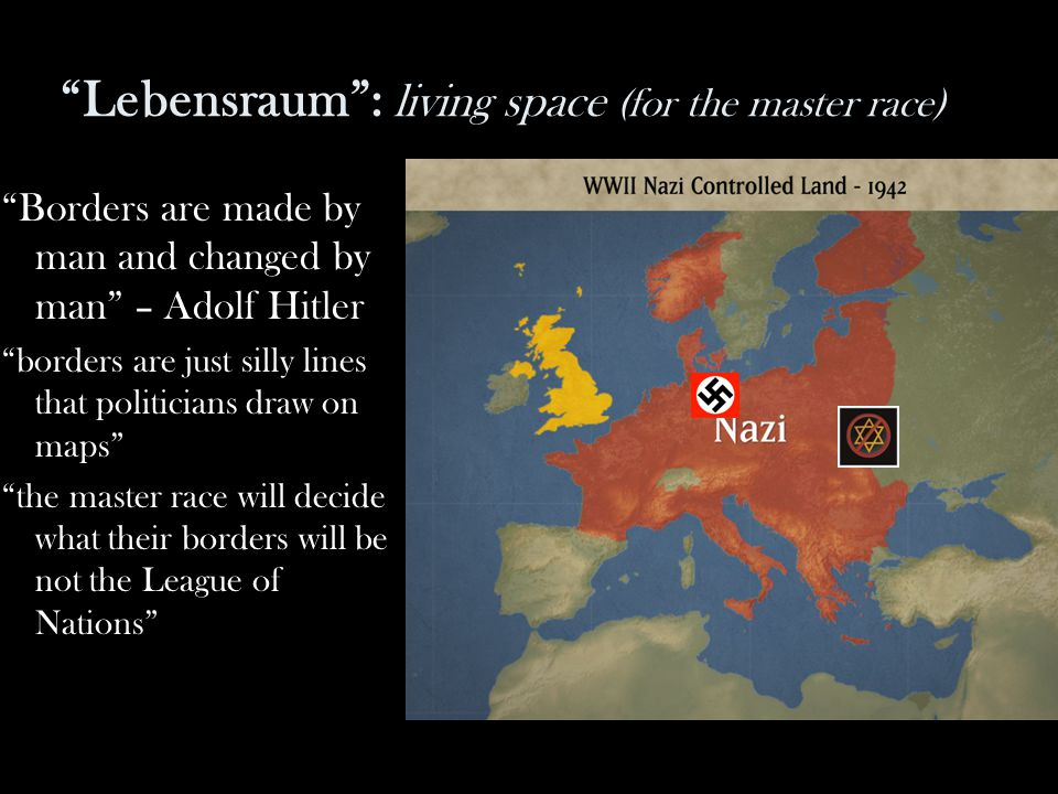 Lebensraum : living space (for the master race)